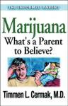 Marijuana What's a Parent to Believe - Timmen L. Cermak