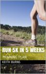 RUN 5K IN 5 WEEKS: TRAINING PLAN - Keith Burns