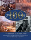 100 Years of Hunting: The Ultimate Tribute to Our Hunting Heritage - Voyageur Press Voyageur Press