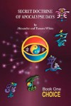 Secret Doctrine of Apocalypse Days: Book One- Choice - Alexander White, Tamara White