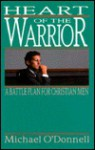 Heart of the Warrior: A Battle Plan for Christian Men - Michael O'Donnell