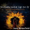 Father Made Me Do It - Rebecca Roberts, Jami Brumfield