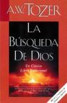 La Búsqueda De Dios: Un Clásico Libro Devocional - A.W. Tozer