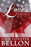 Through Love's Trials (Canadian Spy Series Book 1) - Julie Coulter Bellon