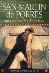 San Martin De Porres: Un Santo De Las Americas - Brian J. Pierce