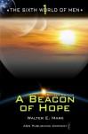 The Sixth World of Men: A Beacon of Hope - Walter E. Mark