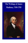 The Writings of James Madison, 1769-1783 - James Madison, Library of Congress, Penny Hill Press Inc