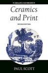 Ceramics and Print (Ceramics Handbooks) - Paul Scott, William H. Whyte