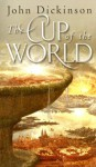 The Cup of the World - John G.H. Dickinson