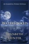 Waterlocked (Elemental World, #1.5) - Elizabeth   Hunter