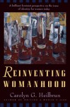 Reinventing Womanhood - Carolyn G. Heilbrun
