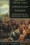 Into the American Woods: Negotiations on the Pennsylvania Frontier - James H. Merrell