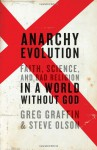 Anarchy Evolution: Faith, Science, and Bad Religion in a World Without God - Greg Graffin, Steve Olson