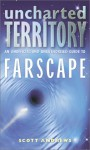 Uncharted Territory: An Unofficial and Unauthorised Guide to Farscape - Scott K. Andrews