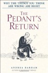 The Pedant's Return: Why the Things You Think Are Wrong Are Right - Andrea Barham