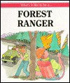 Forest Ranger (What's It Like to Be a) - Michael Pellowski, George Ulrich