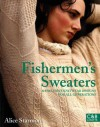 Fishermen's Sweaters by Starmore, Alice ON Sep-06-2010, Hardback - Alice Starmore
