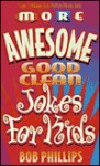 More Awesome Good Clean Jokes for Kids - Bob Phillips