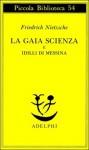 La gaia scienza e Idilli di Messina - Friedrich Nietzsche, Ferruccio Masini