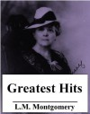 The Greatest Hits of L.M. Montgomery (Anne of Green Gables, #1-3, 5, 7-8) - Various, L.M. Montgomery