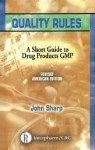 Quality Rules: A Short Guide to Drug Products GMP - John Sharp, Robin Goldstein