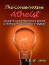 The Conservative Atheist: My journey out of Mormonism and into a life that annoys just about everybody - A.B. Williams