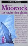 Le Navire Des Glaces - Michael Moorcock