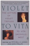 Violet to Vita : The Letters of Violet Trefusis to Vita Sackville-West, 1910-1921 - John Phillips, Mitchell Alexander Leaska