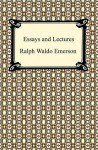 Essays and Lectures - Ralph Waldo Emerson