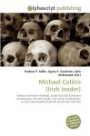 Michael Collins (Irish Leader) - Frederic P. Miller, Agnes F. Vandome, John McBrewster