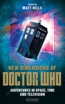 New Dimensions of Doctor Who: Exploring Space, Time and Television (Reading Contemporary Television) - Matt Hills, David Mellor