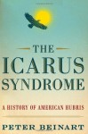 The Icarus Syndrome: A History of American Hubris - Peter Beinart
