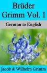 Brüder Grimm Vol. I: German to English - Nik Marcel, Jacob Grimm, Wilhelm Grimm, Margaret Hunt