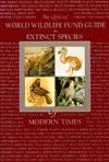 World Wildlife Fund Guide to Extinct Species of Modern Times - Walton Beacham