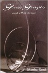 Glass Grapes: and Other Stories - Martha Ronk