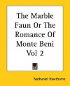 The Marble Faun Or The Romance Of Monte Beni - Nathaniel Hawthorne