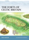 The Forts of Celtic Britain - Angus Konstam