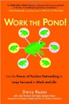 Work the Pond!: Use the Power of Positive Networking to Leap Forward in Work and Life - Darcy Rezac;Judy Thomson;Gayle Hallgren-Rezac