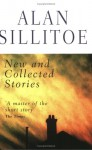 Alan Sillitoe: New and Collected Stories - Alan Sillitoe