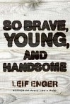 So Brave, Young And Handsome - Leif Enger