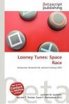 Looney Tunes: Space Race - Lambert M. Surhone, Mariam T. Tennoe, Susan F. Henssonow