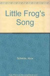 Little Frog's Song - Alice Schertle, Leonard Everett Fisher