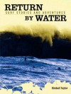 Return By Water, Surf Stories and Adventures - Kimball Taylor, Rebecca Nordquist, Jeff Jordan, Grant Ellis
