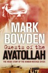 Guests Of The Ayatollah - Mark Bowden