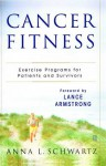 Cancer Fitness: Exercise Programs for Patients and Survivors - Anna Schwartz, Lance Armstrong