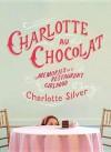 Charlotte Au Chocolat: Memories of a Restaurant Girlhood (Nook) - Charlotte Silver