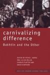 Carnivalizing Difference: Bakhtin and the Other - Peter I Barta, Paul Allen Miller, Charles Platter, David Shepherd