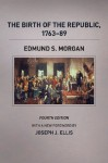 The Birth of the Republic, 1763-89, Fourth Edition (Chicago History of American Civilization) - Edmund S. Morgan, Rosemarie Zagarri, Joseph J. Ellis