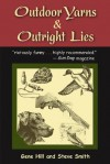 Outdoor Yarns and Outright Lies: 50 or So Stories by Two Good Sports - Gene Hill, Steven Smith
