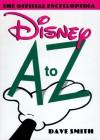 Disney A to Z: The Official Encyclopedia - Dave Smith